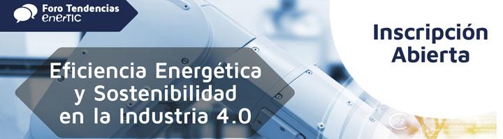 Eficiencia Energética y Sostenibilidad pilares fundamentales para la Industria 4.0